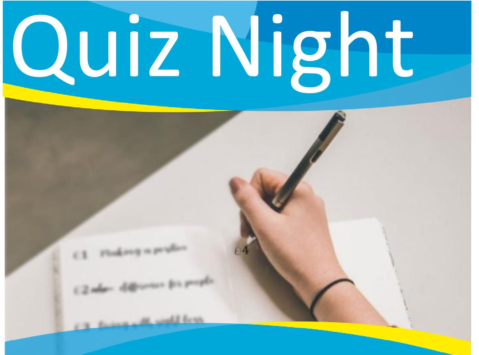 Quiz Night title with blue and yellow curved banner, image in background is of hand holding pen writing answers to quiz in note book. book on white table.