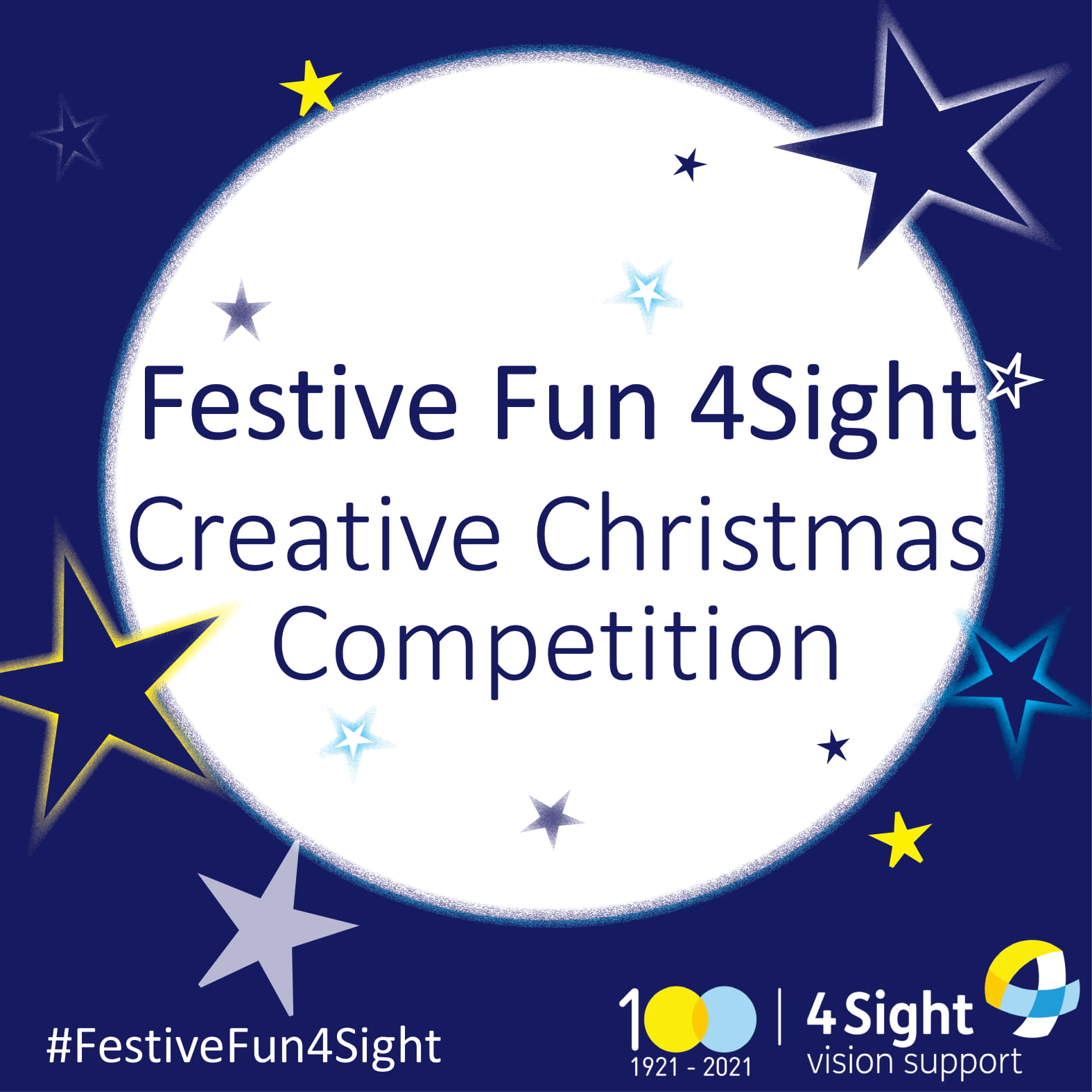 """Blue text reads """"Festive Fun 4Sight, Creative Christmas Competition"""" over a latge white circle that is placed on a dark blue background. Around the text is a variety of different sized stars in blue, white and yellow. Bottom left is white text reading """"#FestiveFun4Sight"""" and bottom right is the 4Sight Vision Support 100th logo."""